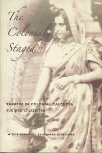 Colonial Staged - Theatre In Colonial Calcutta