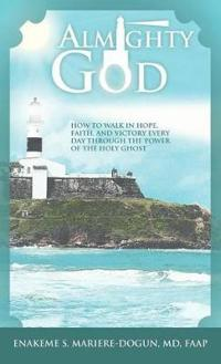 Almighty God: How to Walk in Hope, Faith, and Victory Everyday Through the Power of the Holy Ghost