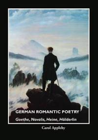 German Romantic Poetry: Goethe, Novalis, Heine, H Lderlin