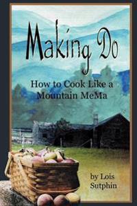 Making Do: How to Cook Like a Mountain Mema