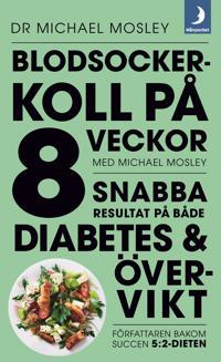 Blodsockerkoll på 8 veckor med Michael Mosley : snabba resultat på både diabetes och övervikt