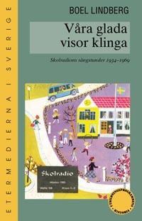 Våra glada visor klinga : skolradions sångstunder 1934-1969