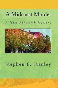 A Midcoast Murder: A Jesse Ashworth Mystery