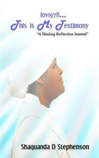 Lov1978...This Is My Testimony: A Healing Reflection Journal