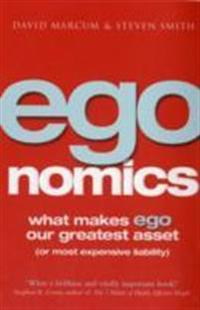 Egonomics - what makes ego our greatest asset (or most expensive liability)