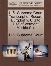 U.S. Supreme Court Transcript of Record Burgdorf V. U S to Use of Vermont Marble Co.