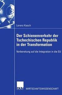 Der Schienenverkehr Der Tschechischen Republik in Der Transformation