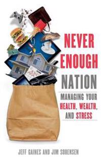 Never Enough Nation: Managing Your Health, Wealth, and Stress