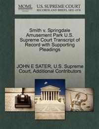 Smith V. Springdale Amusement Park U.S. Supreme Court Transcript of Record with Supporting Pleadings