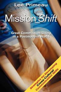 Mission_shift: Great Commission Living in a Postmodern World