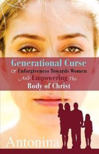 Generational Curse of Unforgiveness Towards Women and Empowering the Body of Christ