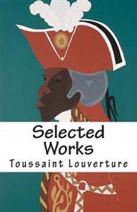Selected Works of Toussaint Louverture