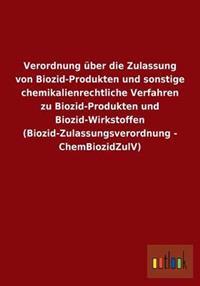 Verordnung Uber Die Zulassung Von Biozid-Produkten Und Sonstige Chemikalienrechtliche Verfahren Zu Biozid-Produkten Und Biozid-Wirkstoffen (Biozid-Zulassungsverordnung - Chembiozidzulv)
