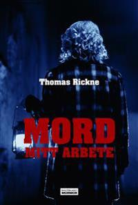 Mord : mitt arbete - Thomas Rickne pdf epub