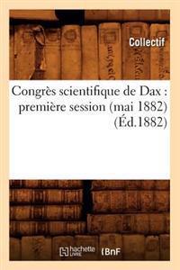 Congr�s Scientifique de Dax: Premi�re Session (Mai 1882) (�d.1882)