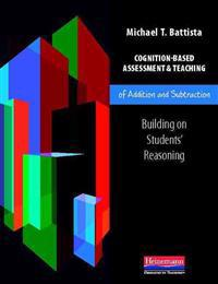 Cognition-Based Assessment & Teaching of Addition and Subtraction: Building on Students' Reasoning