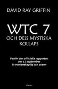 WTC 7 och dess mystiska kollaps : varför den officiella rapporten om 11 september är ovetenskaplig och osann