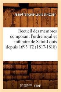Recueil Des Membres Composant l'Ordre Royal Et Militaire de Saint-Louis Depuis 1693 T2 (1817-1818)