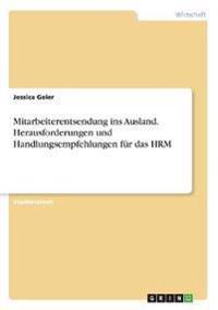 Mitarbeiterentsendung ins Ausland. Herausforderungen und Handlungsempfehlungen für das HRM