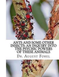 Ants and Some Other Insects: An Inquiry Into the Psychic Powers of These Animals
