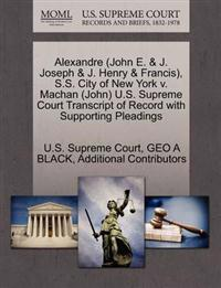 Alexandre (John E. & J. Joseph & J. Henry & Francis), S.S. City of New York V. Machan (John) U.S. Supreme Court Transcript of Record with Supporting Pleadings