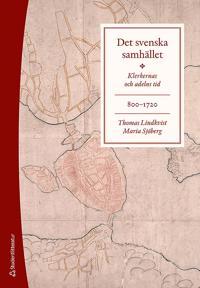 Det svenska samhället 800-1720 - Klerkernas och adelns tid (bok + digital produkt) - Thomas Lindkvist, Maria Sjöberg | Laserbodysculptingpittsburgh.com