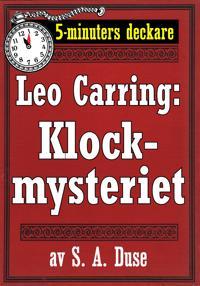 5-minuters deckare. Leo Carring: Klockmysteriet. Detektivhistoria. Återutgivning av text från 1929