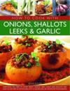 How to Cook With Onions, Shallots, Leeks & Garlic