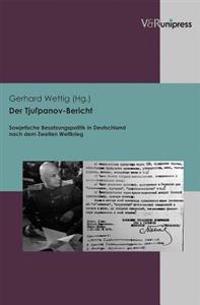 Der Tjul'panov-Bericht: Sowjetische Besatzungspolitik in Deutschland Nach Dem Zweiten Weltkrieg