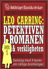 Leo Carring: Detektiven i romanen och verkligheten nr 1. Samling med nio texter om verkliga brott
