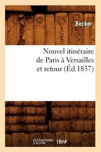 Nouvel Itineraire de Paris a Versailles Et Retour (Ed.1837)