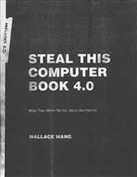 Steal This Computer Book 4.0: What They Won't Tell You about the Internet [With CDROM]