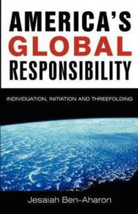 America's Global Responsibility: Individuation, Initiation, and Threefolding