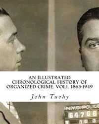 An Illustrated Chronological History of Organized Crime. Vol1. 1863-1949