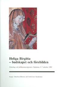 Heliga Birgitta - budskapet och förebilden : Föredrag vid jubileumssymposiet i Vadstena 3-7 oktober 1991