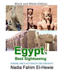 Egypt's Best Sightseeing (Black & White Edition): Where the Past Meets the Present