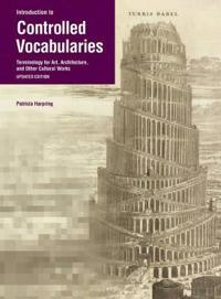 Introduction to Controlled Vocabularies - Terminology For Art, Architecture, and Other Cultural Works, Updated Edition