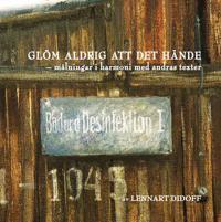 Glöm aldrig att det hände : målningar i harmoni med andras texter - Lennart Didoff pdf epub
