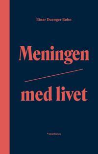 Meningen med livet - Einar Duenger Bøhn pdf epub