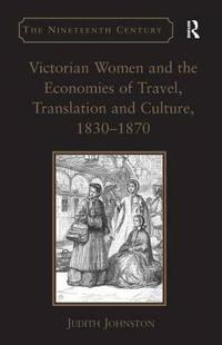 Victorian Women and the Economies of Travel, Translation and Culture, 1830-1870