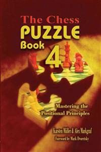 The Chess Puzzle, Book 4: Mastering the Positional Principles