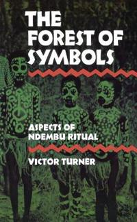 Forest of Symbols Aspects of Ndembu Ritual