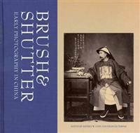 Brush & Shutter: Early Photography in China