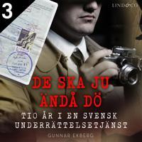 De ska ju ändå dö: tio år i en svensk underrättelsetjänst - Del 3