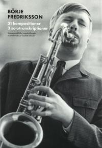 Svenska jazzkompositörer : Börje Fredriksson - 31 kompositioner, 3 solotranskirptioner - Joakim Milder pdf epub