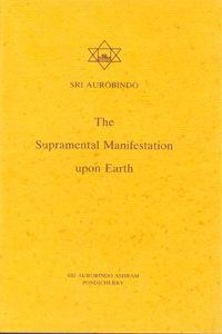 Supramental Manifestation Upon Earth