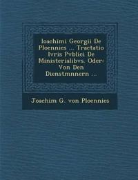 Ioachimi Georgii de Ploennies ... Tractatio Ivris Pvblici de Ministerialibvs. Oder: Von Den Dienstm Nnern ...