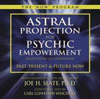 Astral Projection for Psychic Empowerment: Meditation CD Companion