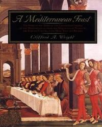 A Mediterranean Feast: The Story of the Birth of the Celebrated Cuisines of the Mediterranean, from the Merchants of Venice to the Barbary Co