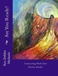 Are You Ready?: Connecting with Your Divine Guides